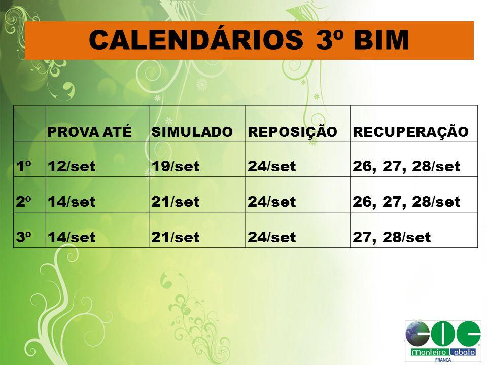 CALENDÁRIOS 3º BIM PROVA ATÉSIMULADOREPOSIÇÃORECUPERAÇÃO 1º12/set19/set24/set26, 27, 28/set 2º14/set21/set24/set26, 27, 28/set 3º14/set21/set24/set27,