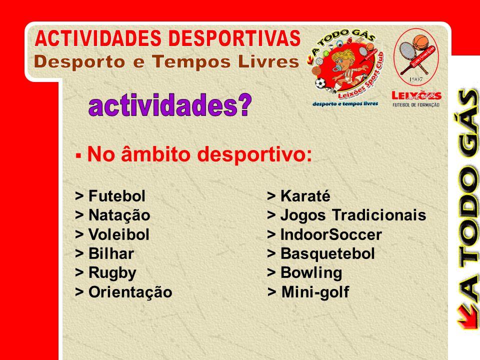 No âmbito desportivo: > Futebol> Karaté > Natação> Jogos Tradicionais > Voleibol> IndoorSoccer > Bilhar> Basquetebol > Rugby > Bowling > Orientação >