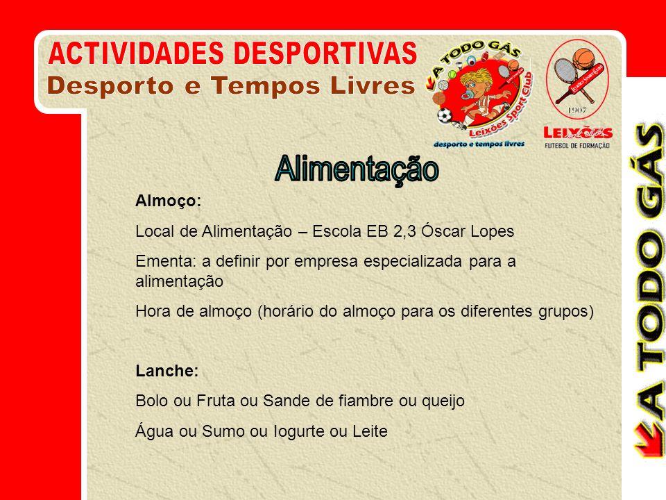 Almoço: Local de Alimentação – Escola EB 2,3 Óscar Lopes Ementa: a definir por empresa especializada para a alimentação Hora de almoço (horário do alm