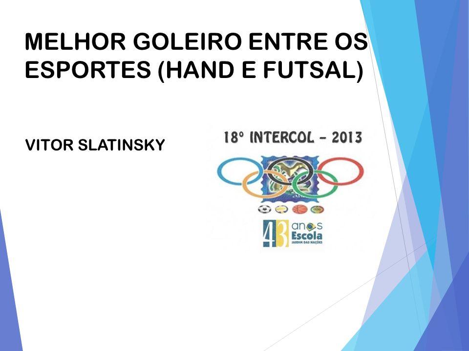 MELHOR GOLEIRO ENTRE OS ESPORTES (HAND E FUTSAL) VITOR SLATINSKY