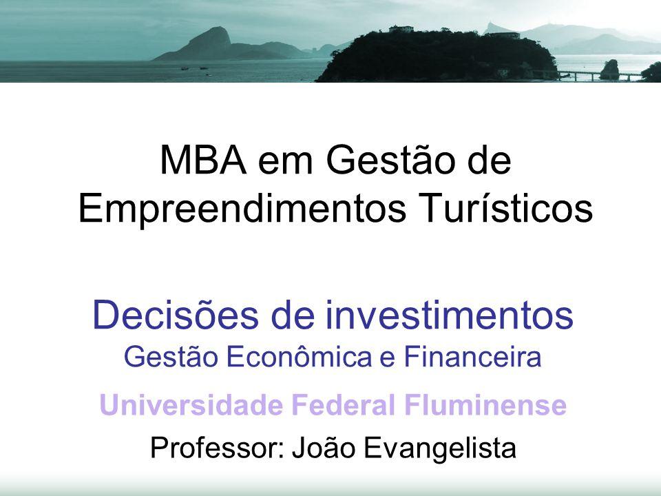 MBA em Gestão de Empreendimentos Turísticos Universidade Federal Fluminense Professor: João Evangelista Decisões de investimentos Gestão Econômica e Financeira