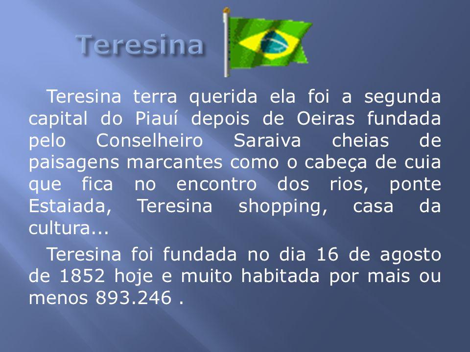 Teresina terra querida ela foi a segunda capital do Piauí depois de Oeiras fundada pelo Conselheiro Saraiva cheias de paisagens marcantes como o cabeç