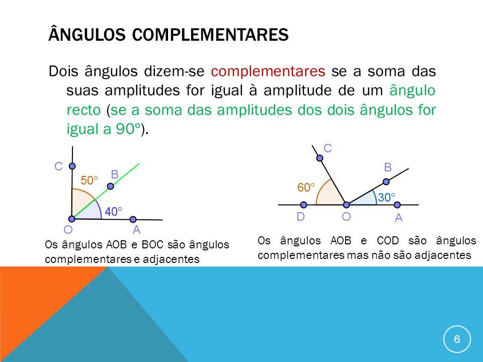 ÂNGULOS SUPLEMENTARES Dois ângulos dizem-se suplementares se a soma das suas amplitudes for igual à amplitude de um ângulo raso (se a soma das amplitudes dos dois ângulos for igual a 180º).