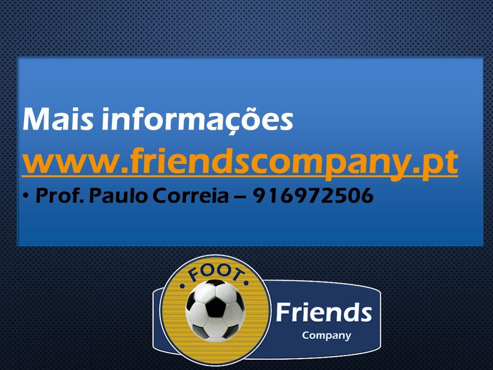 Mais informações www.friendscompany.pt www.friendscompany.pt Prof. Paulo Correia – 916972506