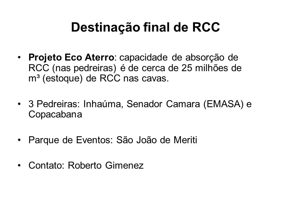 Destinação final de RCC Projeto Eco Aterro: capacidade de absorção de RCC (nas pedreiras) é de cerca de 25 milhões de m³ (estoque) de RCC nas cavas.