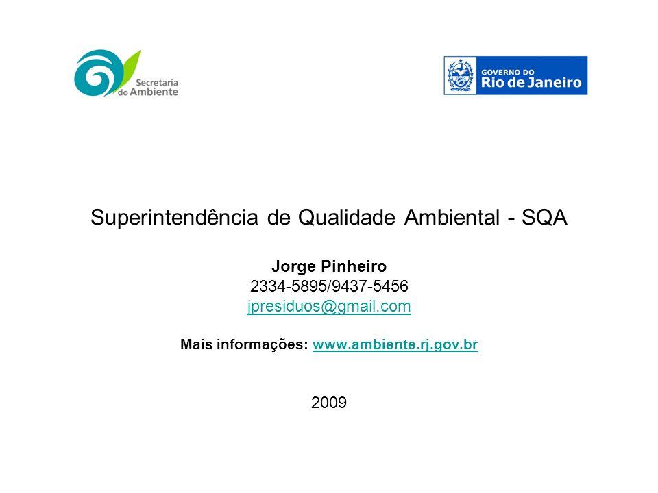 Superintendência de Qualidade Ambiental - SQA Jorge Pinheiro 2334-5895/9437-5456 jpresiduos@gmail.com Mais informações: www.ambiente.rj.gov.brwww.ambiente.rj.gov.br 2009