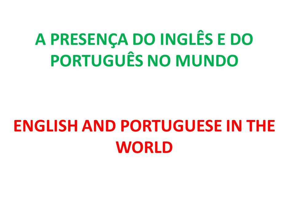A PRESENÇA DO INGLÊS E DO PORTUGUÊS NO MUNDO ENGLISH AND PORTUGUESE IN THE WORLD