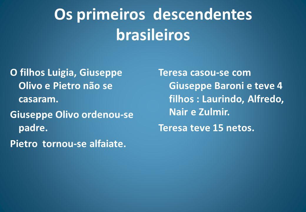 Os primeiros descendentes brasileiros O filhos Luigia, Giuseppe Olivo e Pietro não se casaram. Giuseppe Olivo ordenou-se padre. Pietro tornou-se alfai