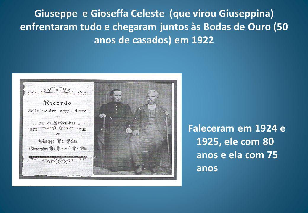 Giuseppe e Gioseffa Celeste (que virou Giuseppina) enfrentaram tudo e chegaram juntos às Bodas de Ouro (50 anos de casados) em 1922 Faleceram em 1924