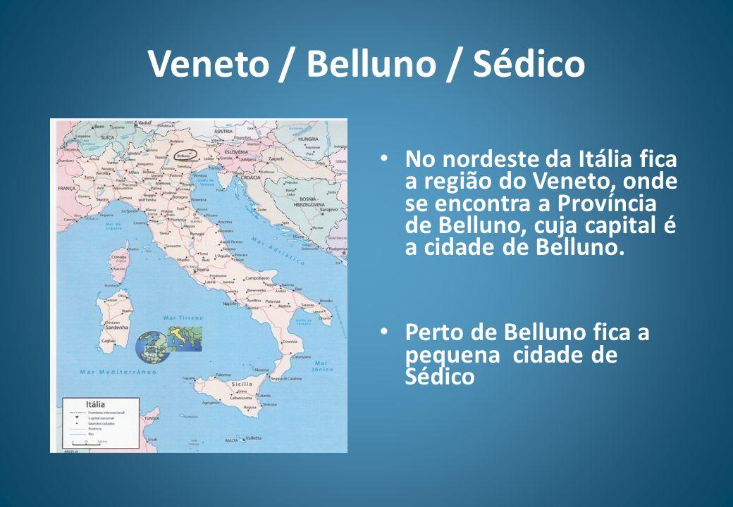 Veneto / Belluno / Sédico No nordeste da Itália fica a região do Veneto, onde se encontra a Província de Belluno, cuja capital é a cidade de Belluno.