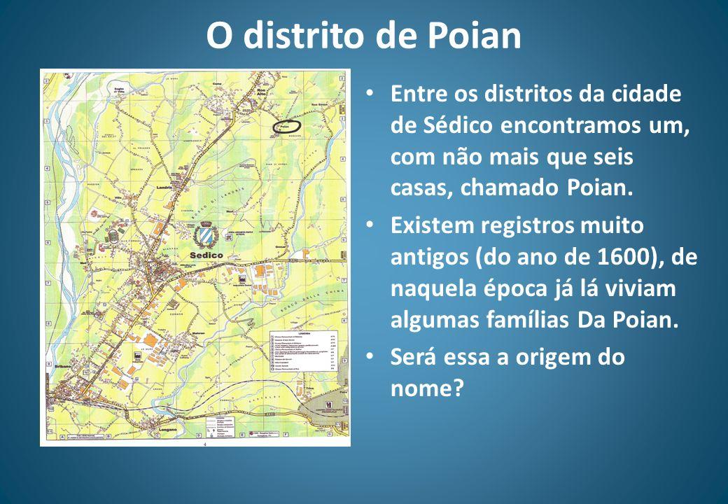 O distrito de Poian Entre os distritos da cidade de Sédico encontramos um, com não mais que seis casas, chamado Poian. Existem registros muito antigos