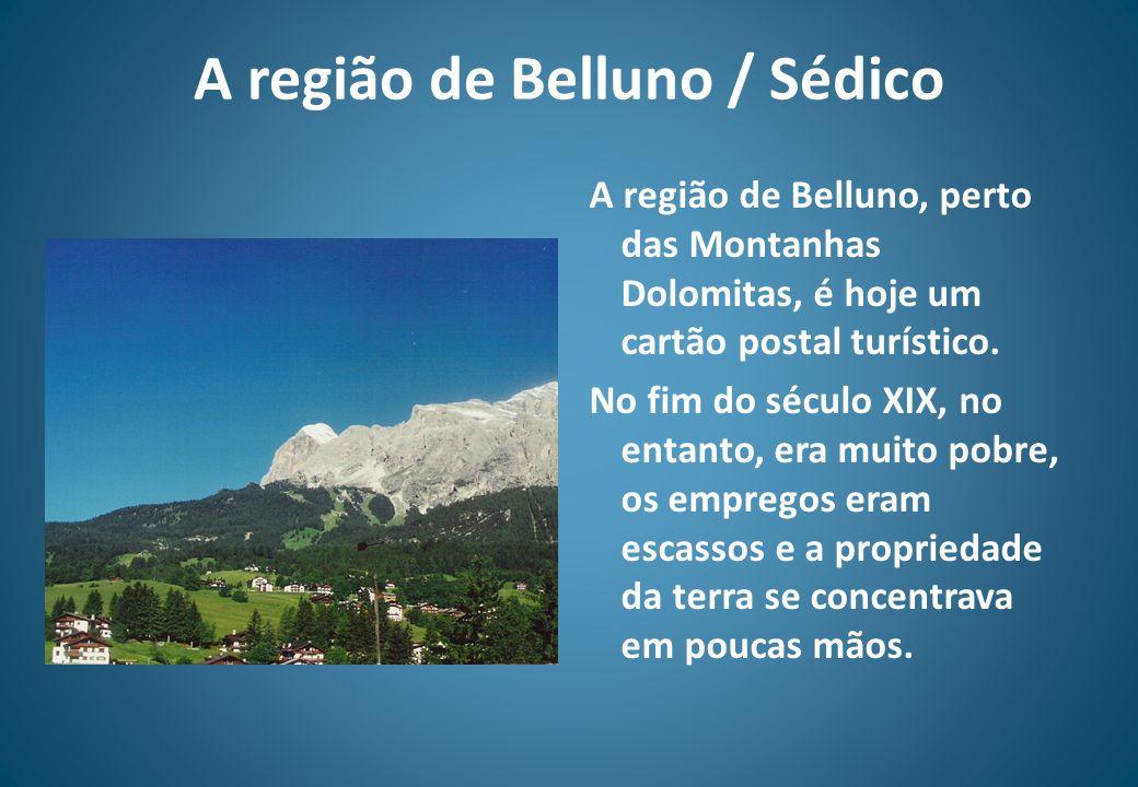 A região de Belluno / Sédico A região de Belluno, perto das Montanhas Dolomitas, é hoje um cartão postal turístico. No fim do século XIX, no entanto,