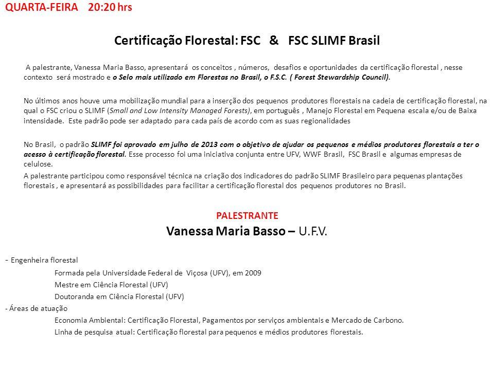 Certificação Florestal: FSC & FSC SLIMF Brasil A palestrante, Vanessa Maria Basso, apresentará os conceitos, números, desafios e oportunidades da cert