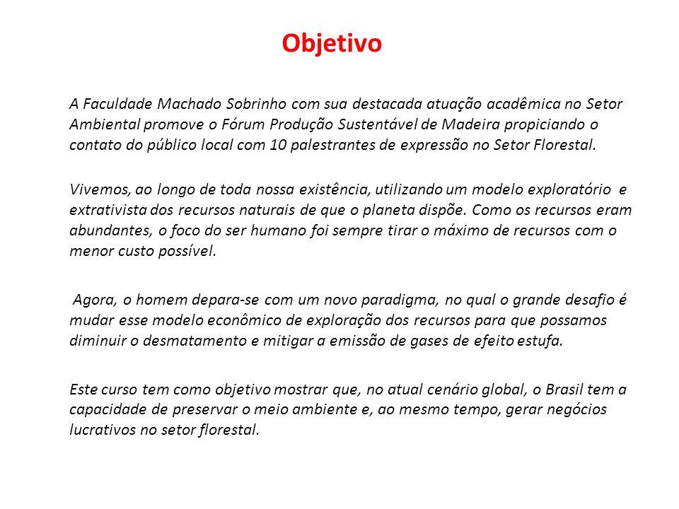 Objetivo A Faculdade Machado Sobrinho com sua destacada atuação acadêmica no Setor Ambiental promove o Fórum Produção Sustentável de Madeira propician