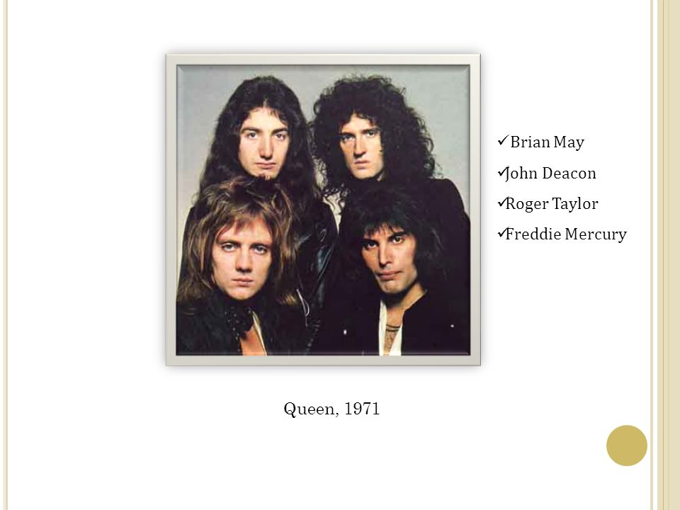 Queen, 1971 Brian May John Deacon Roger Taylor Freddie Mercury