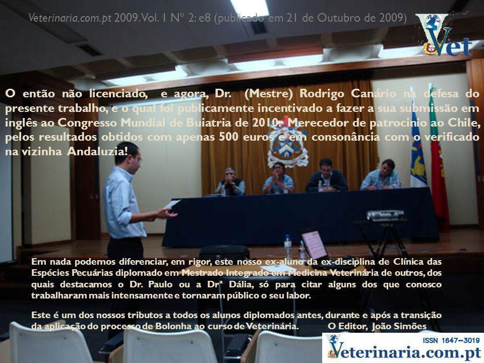 Veterinaria.com.pt 2009. Vol. 1 Nº 2: e8 (publicado em 21 de Outubro de 2009) O então não licenciado, e agora, Dr. (Mestre) Rodrigo Canário na defesa