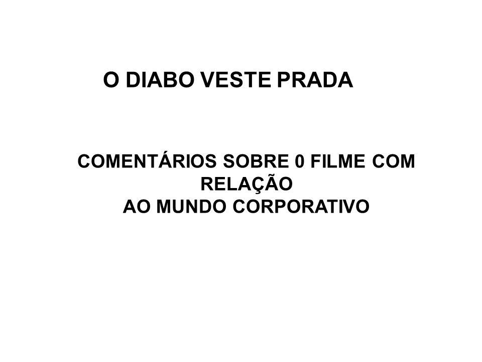 COMENTÁRIOS SOBRE 0 FILME COM RELAÇÃO AO MUNDO CORPORATIVO O DIABO VESTE PRADA