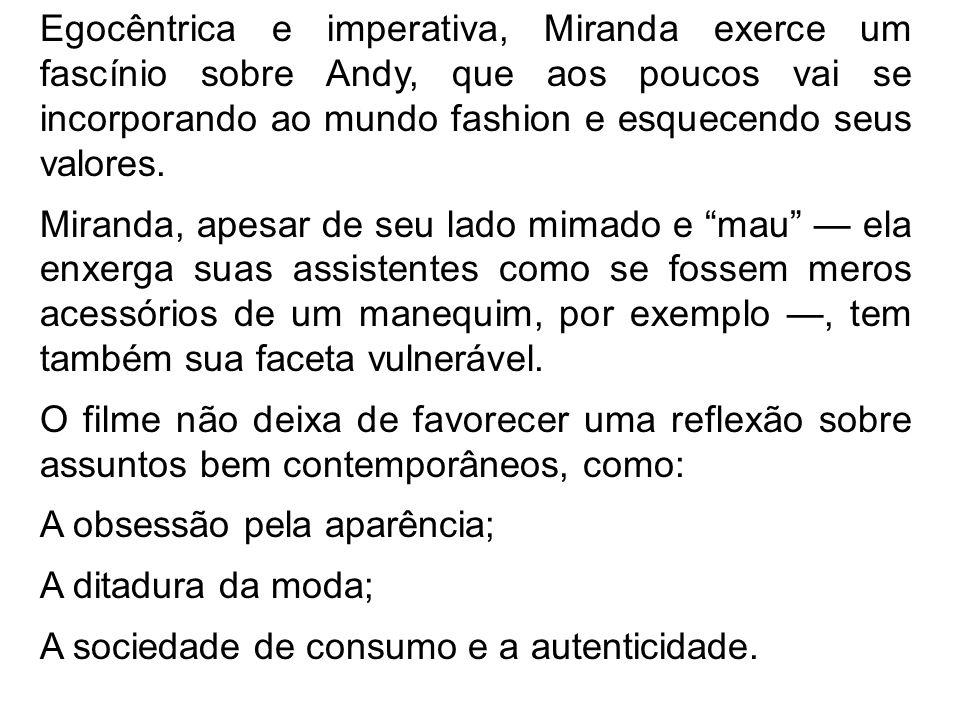 Egocêntrica e imperativa, Miranda exerce um fascínio sobre Andy, que aos poucos vai se incorporando ao mundo fashion e esquecendo seus valores. Mirand