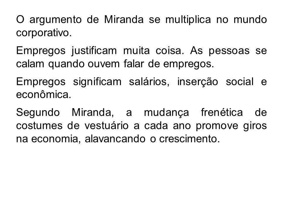 O argumento de Miranda se multiplica no mundo corporativo. Empregos justificam muita coisa. As pessoas se calam quando ouvem falar de empregos. Empreg