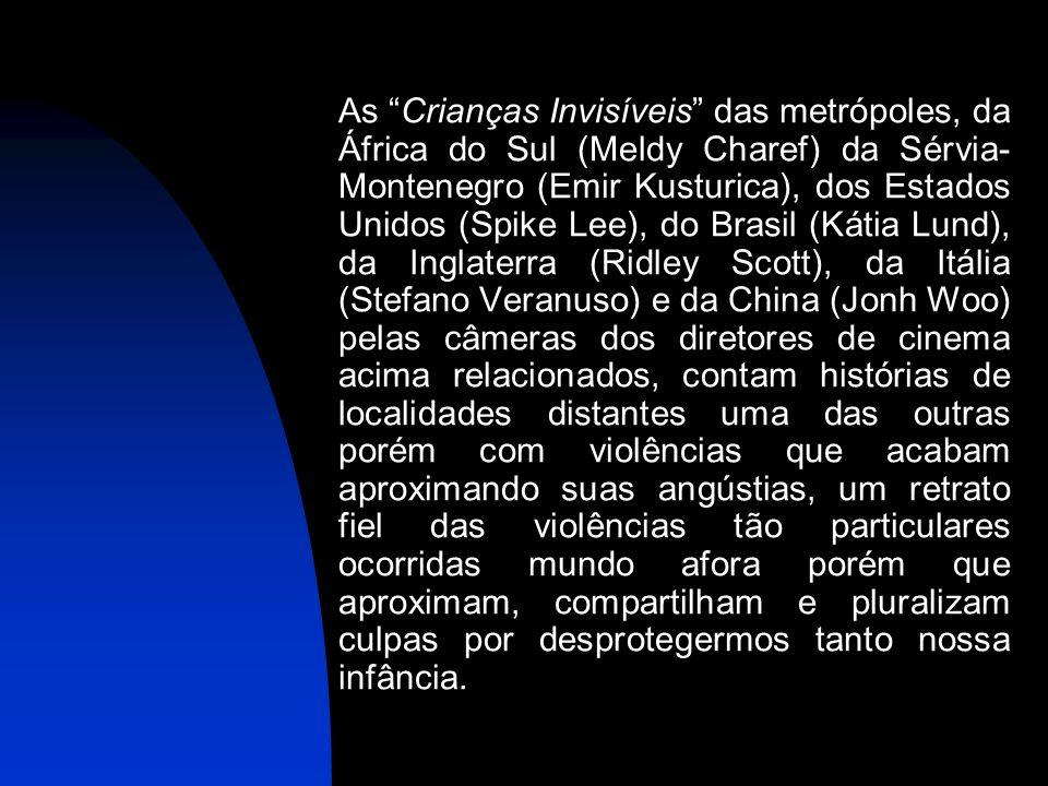 As Crianças Invisíveis das metrópoles, da África do Sul (Meldy Charef) da Sérvia- Montenegro (Emir Kusturica), dos Estados Unidos (Spike Lee), do Bras
