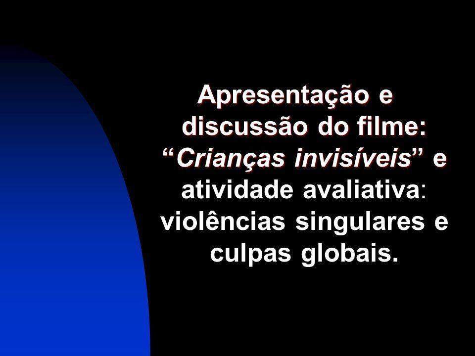 Apresentação e discussão do filme:Crianças invisíveis e Apresentação e discussão do filme:Crianças invisíveis e atividade avaliativa: violências singu