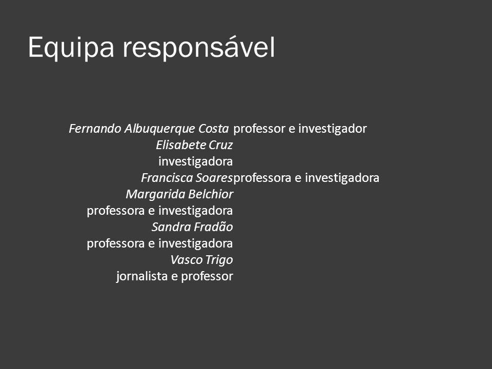 Equipa responsável Fernando Albuquerque Costaprofessor e investigador Elisabete Cruz investigadora Francisca Soaresprofessora e investigadora Margarid