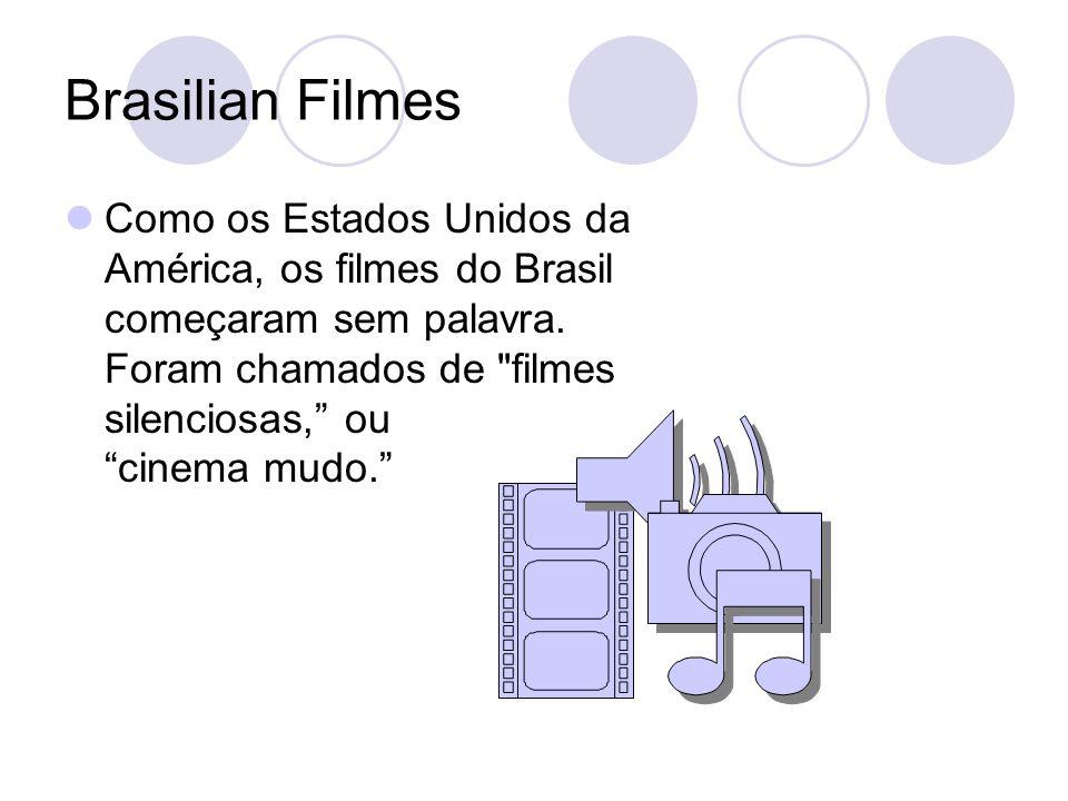Brasilian Filmes Como os Estados Unidos da América, os filmes do Brasil começaram sem palavra. Foram chamados de
