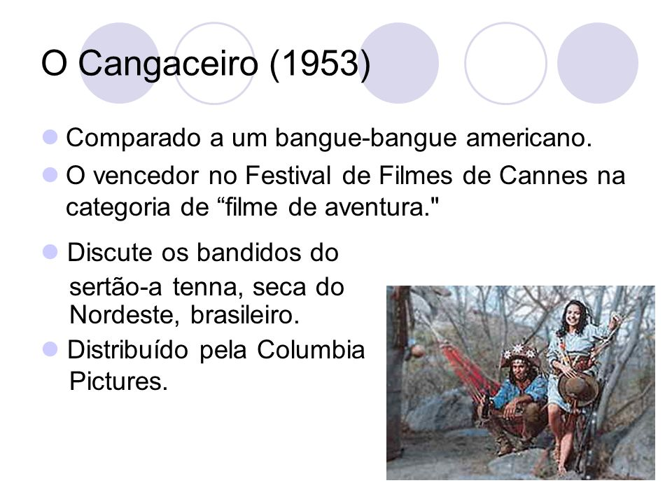 O Cangaceiro (1953) Comparado a um bangue-bangue americano. O vencedor no Festival de Filmes de Cannes na categoria de filme de aventura.