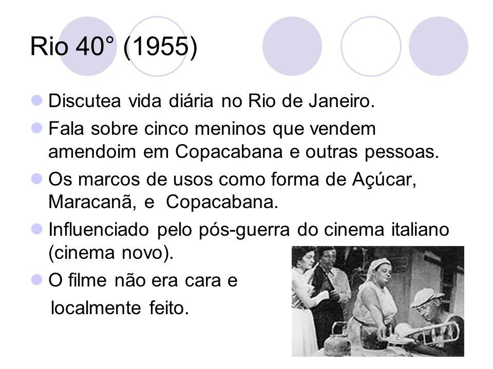 Rio 40° (1955) Discutea vida diária no Rio de Janeiro. Fala sobre cinco meninos que vendem amendoim em Copacabana e outras pessoas. Os marcos de usos