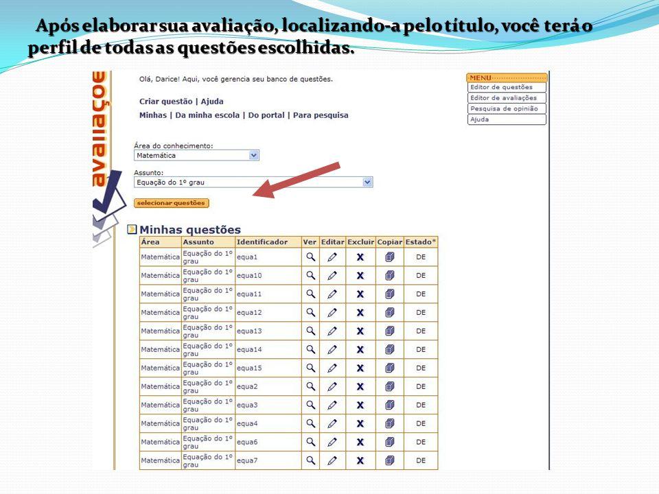 Após elaborar sua avaliação, localizando-a pelo título, você terá o perfil de todas as questões escolhidas. Após elaborar sua avaliação, localizando-a