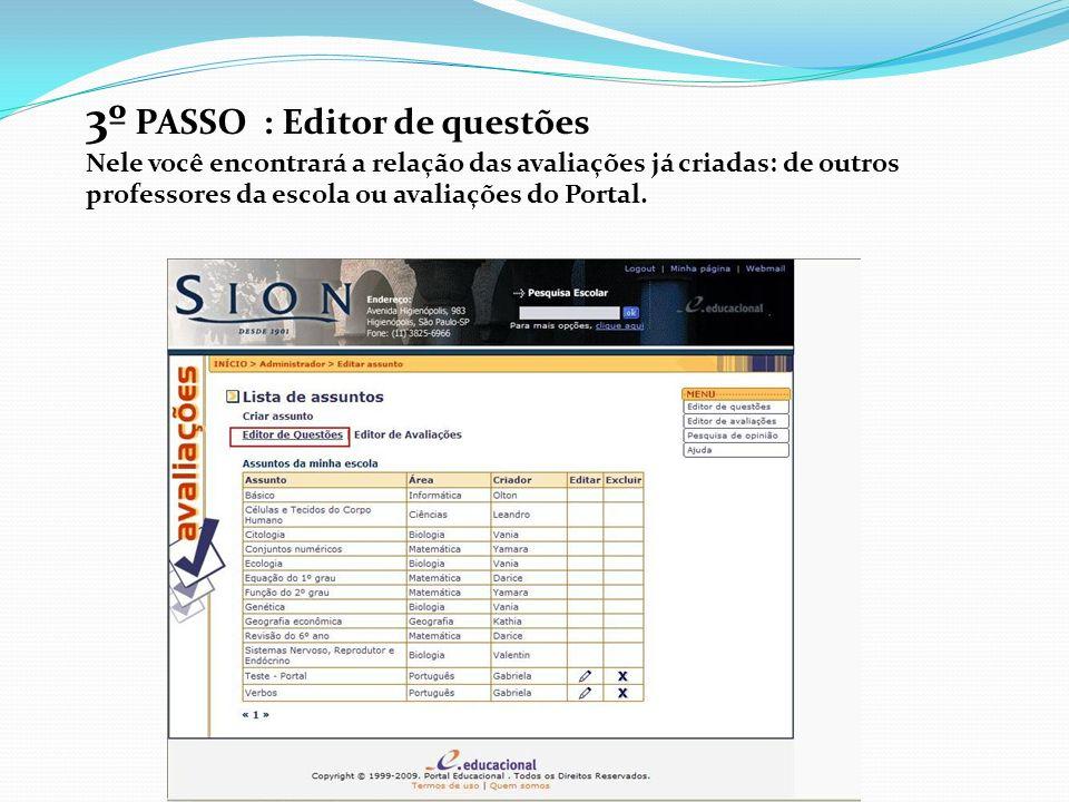 3º PASSO : Editor de questões Nele você encontrará a relação das avaliações já criadas: de outros professores da escola ou avaliações do Portal.