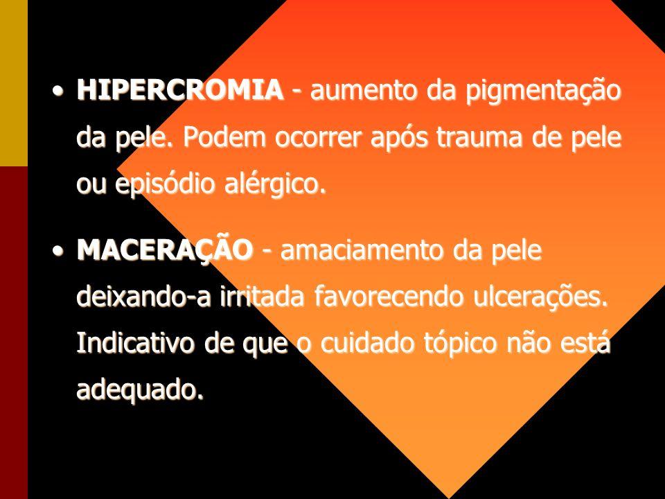 HIPERCROMIA - aumento da pigmentação da pele. Podem ocorrer após trauma de pele ou episódio alérgico.HIPERCROMIA - aumento da pigmentação da pele. Pod