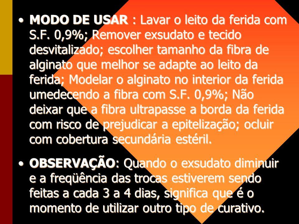 MODO DE USAR : Lavar o leito da ferida com S.F. 0,9%; Remover exsudato e tecido desvitalizado; escolher tamanho da fibra de alginato que melhor se ada