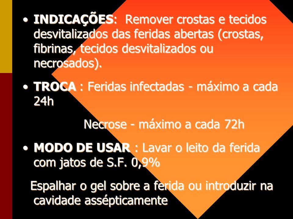 INDICAÇÕES: Remover crostas e tecidos desvitalizados das feridas abertas (crostas, fibrinas, tecidos desvitalizados ou necrosados).INDICAÇÕES: Remover