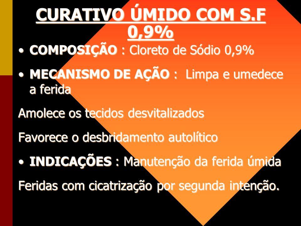 CURATIVO ÚMIDO COM S.F 0,9% COMPOSIÇÃO : Cloreto de Sódio 0,9%COMPOSIÇÃO : Cloreto de Sódio 0,9% MECANISMO DE AÇÃO : Limpa e umedece a feridaMECANISMO