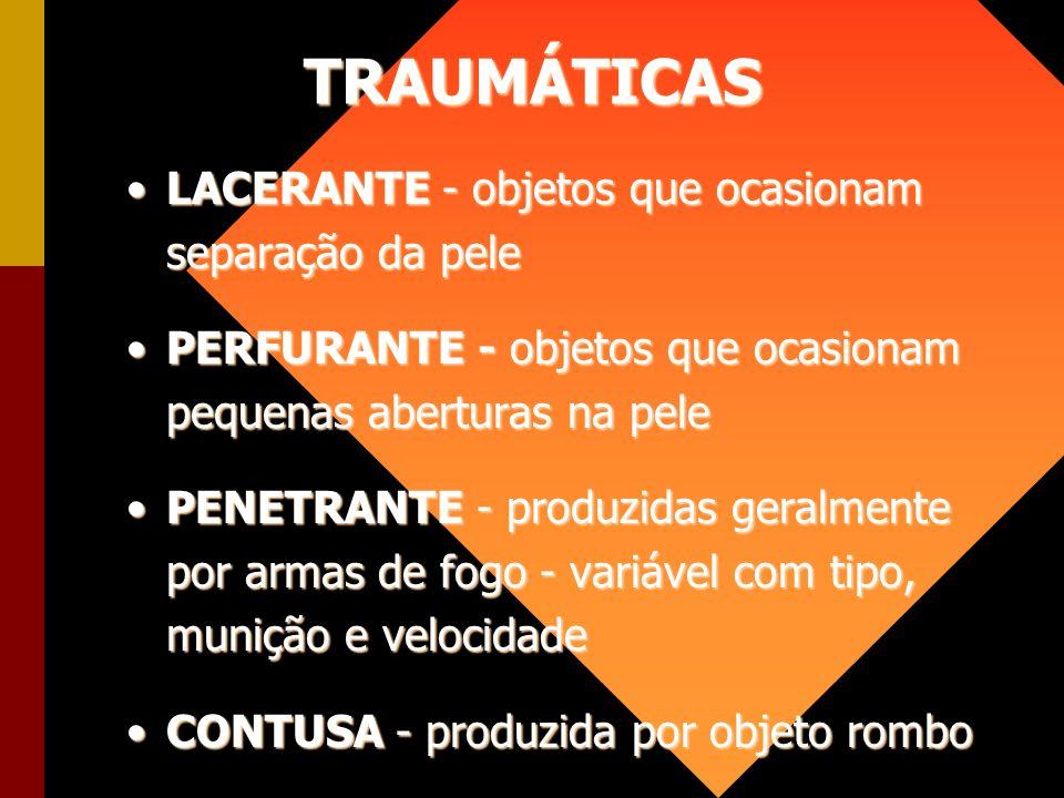 TRAUMÁTICAS LACERANTE - objetos que ocasionam separação da peleLACERANTE - objetos que ocasionam separação da pele PERFURANTE - objetos que ocasionam