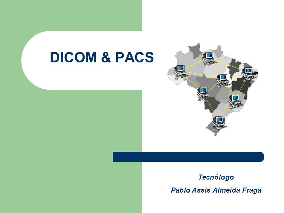 DICOM & PACS Tecnólogo Pablo Assis Almeida Fraga