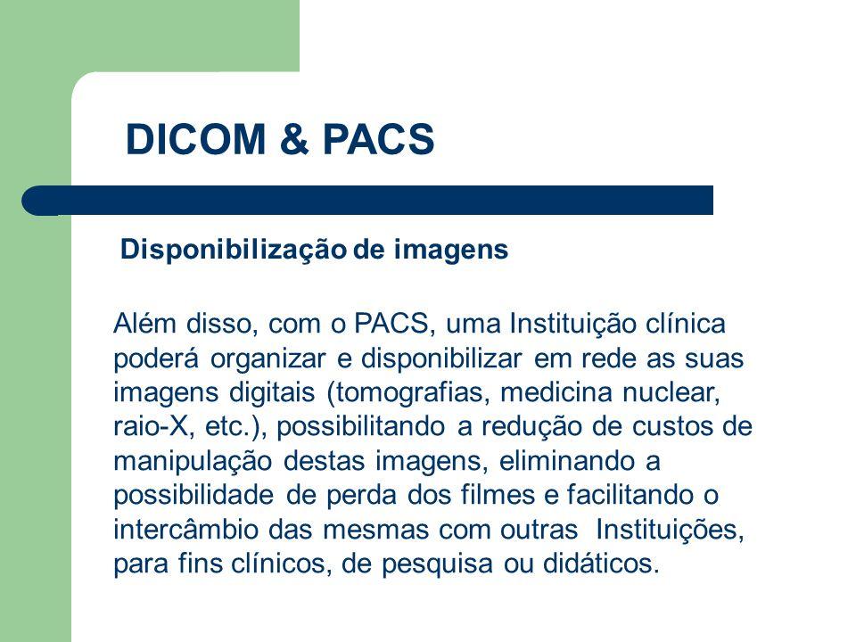 Disponibilização de imagens DICOM & PACS Além disso, com o PACS, uma Instituição clínica poderá organizar e disponibilizar em rede as suas imagens dig