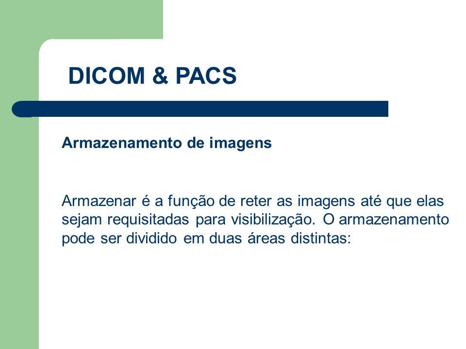 DICOM & PACS Armazenar é a função de reter as imagens até que elas sejam requisitadas para visibilização. O armazenamento pode ser dividido em duas ár