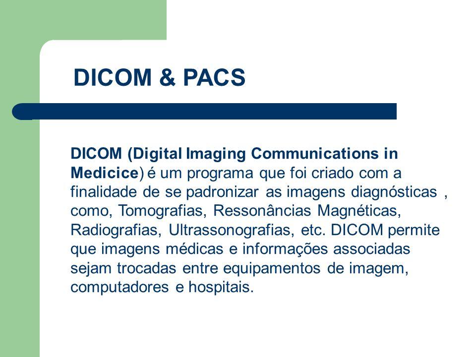 DICOM & PACS DICOM (Digital Imaging Communications in Medicice) é um programa que foi criado com a finalidade de se padronizar as imagens diagnósticas