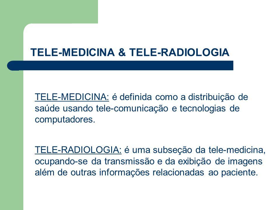TELE-MEDICINA & TELE-RADIOLOGIA TELE-MEDICINA: é definida como a distribuição de saúde usando tele-comunicação e tecnologias de computadores. TELE-RAD