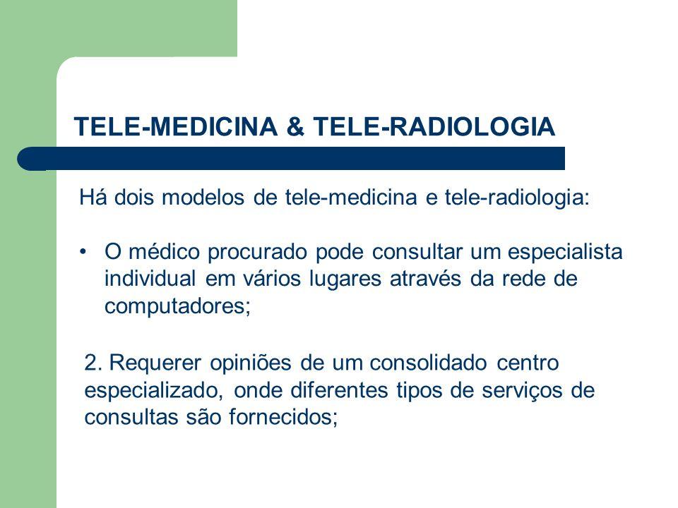 TELE-MEDICINA & TELE-RADIOLOGIA Há dois modelos de tele-medicina e tele-radiologia: O médico procurado pode consultar um especialista individual em vá