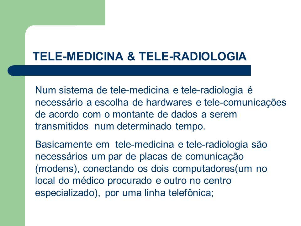 TELE-MEDICINA & TELE-RADIOLOGIA Num sistema de tele-medicina e tele-radiologia é necessário a escolha de hardwares e tele-comunicações de acordo com o