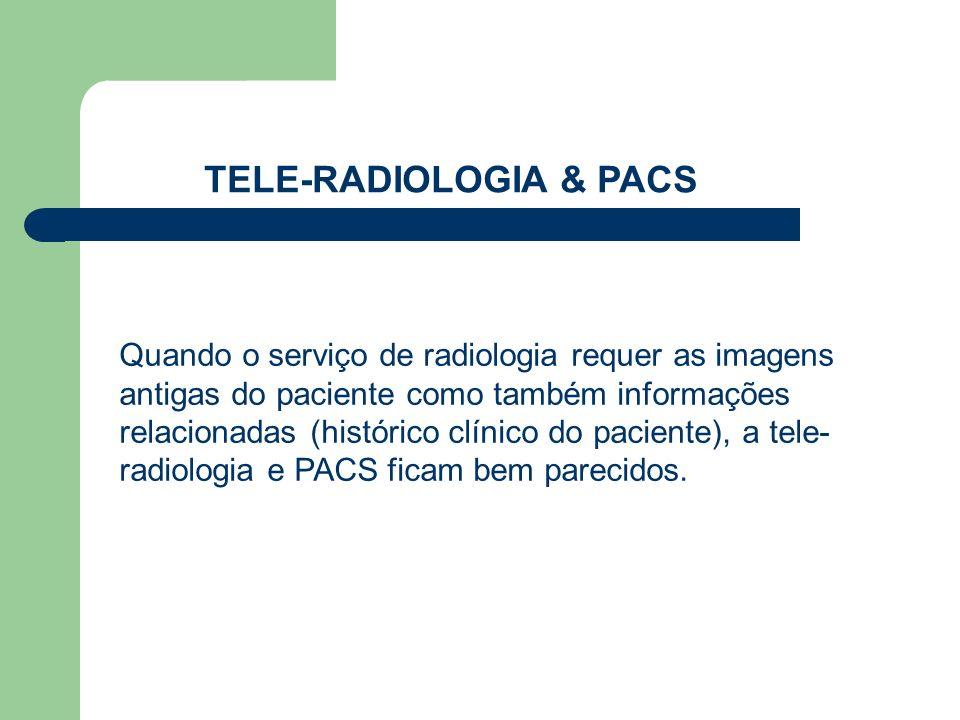 TELE-RADIOLOGIA & PACS Quando o serviço de radiologia requer as imagens antigas do paciente como também informações relacionadas (histórico clínico do