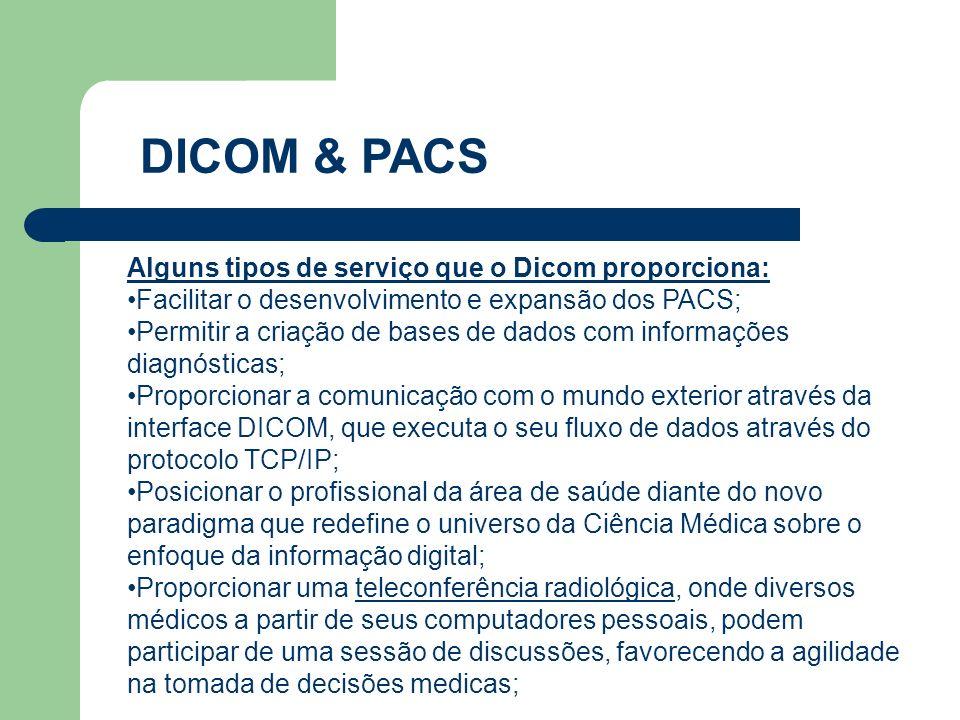 DICOM & PACS Alguns tipos de serviço que o Dicom proporciona: Facilitar o desenvolvimento e expansão dos PACS; Permitir a criação de bases de dados co