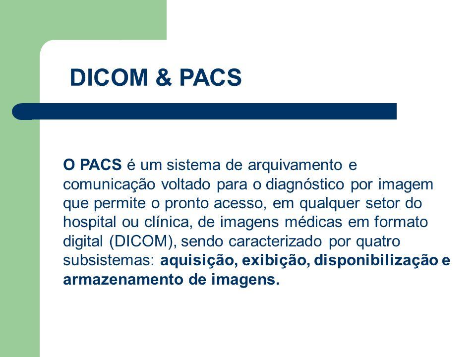 DICOM & PACS O PACS é um sistema de arquivamento e comunicação voltado para o diagnóstico por imagem que permite o pronto acesso, em qualquer setor do