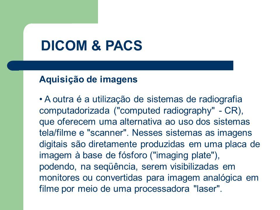 DICOM & PACS Aquisição de imagens A outra é a utilização de sistemas de radiografia computadorizada (