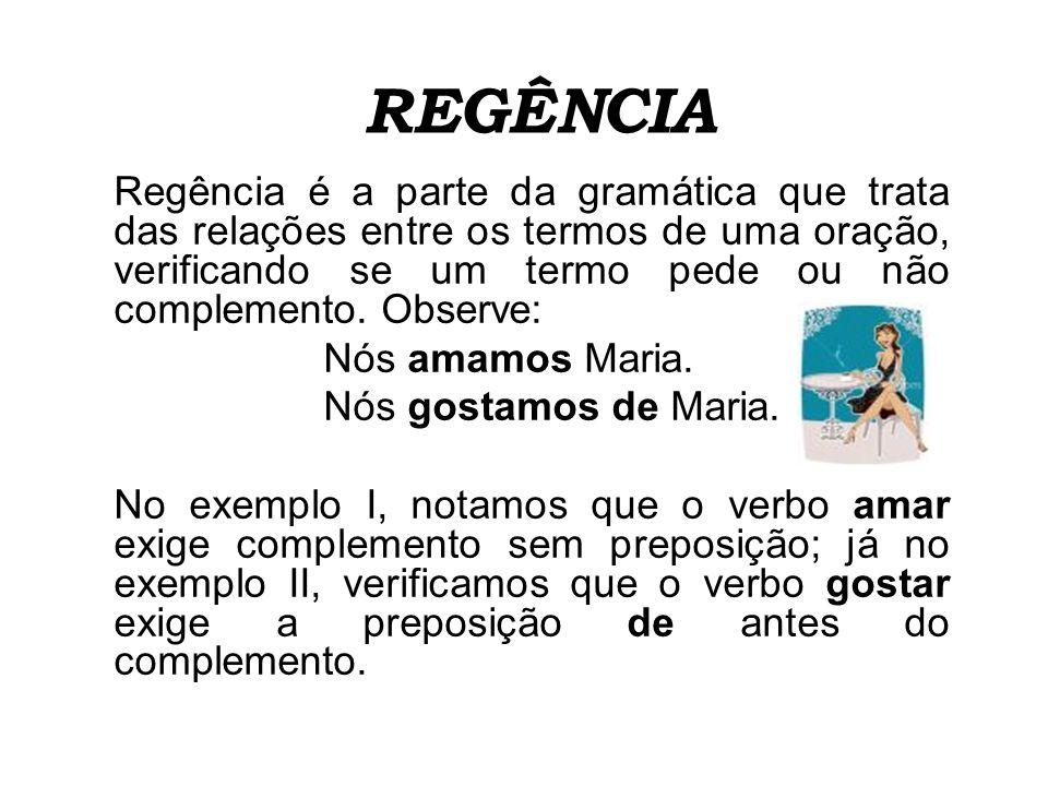 Existem dois tipos de regência: a) quando o termo regente é um nome, dizemos que se trata de regência nominal.