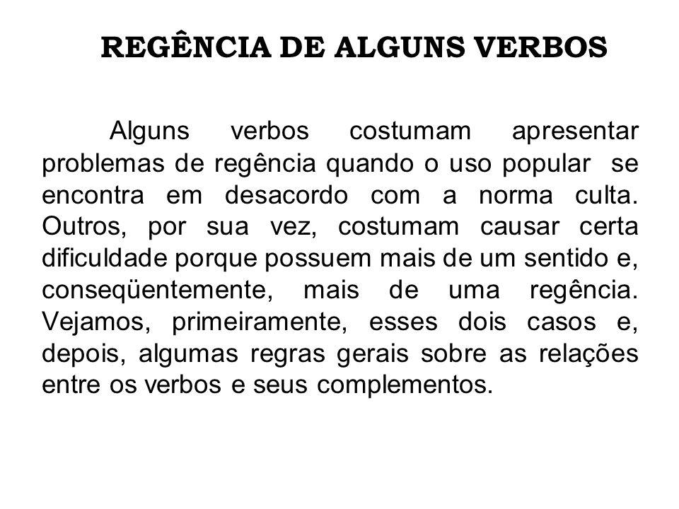 REGÊNCIA DE ALGUNS VERBOS Alguns verbos costumam apresentar problemas de regência quando o uso popular se encontra em desacordo com a norma culta. Out