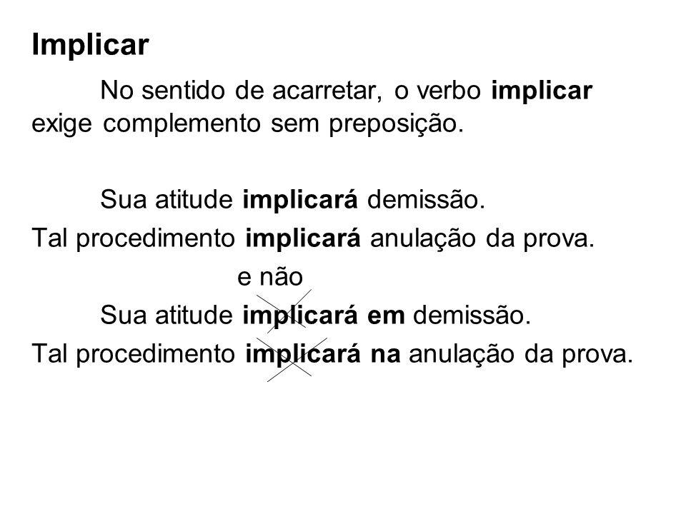 Ir No verbo ir exige as preposições a ou para.